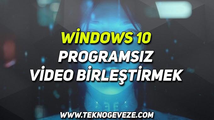 Windows 10 Programsız Video Nasıl Birleştirilir ?
