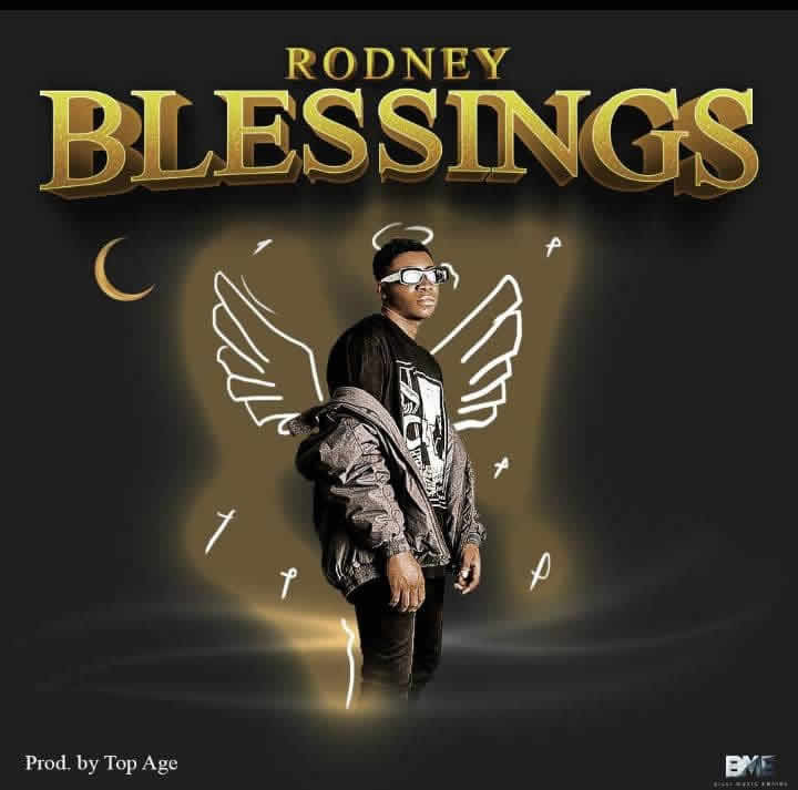 "[Audio + Video] Rodney – ""Blessings"" #Arewapublisize"