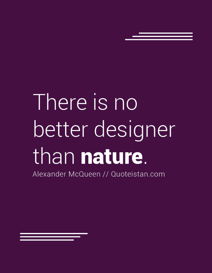 There is no better designer than nature.