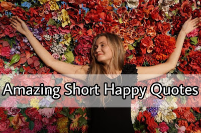 Short Happy Quotes - Latest Short Happy Quotes to Spread Happiness