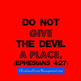 Do not give the devil a place. (Ephesians 4:27)