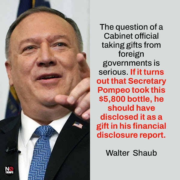 The question of a Cabinet official taking gifts from foreign governments is serious. If it turns out that Secretary Pompeo took this $5,800 bottle, he should have disclosed it as a gift in his financial disclosure report. — Walter  Shaub, former director of the Office of Government Ethics who now works for the watchdog group Project on Government Oversight
