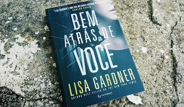 [RESENHA #470] BEM ATRÁS DE VOCÊ - LISA GARDNER