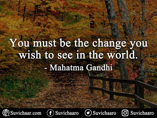 You Must Be The Change You Wish To See In The World. - Mahatma Gandhi .jpg