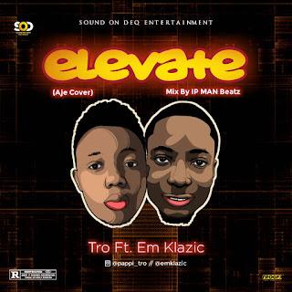 Music: Tro ft Em Klasic - Elevate (Prod. IP Man Beatz)