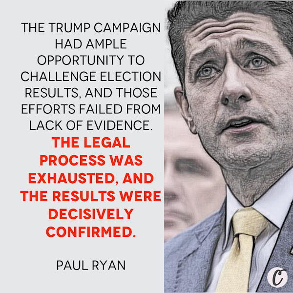 The Trump campaign had ample opportunity to challenge election results, and those efforts failed from lack of evidence. The legal process was exhausted, and the results were decisively confirmed. — Paul Ryan, Former House Speaker who represented Wisconsin in Congress from 1999 to 2019