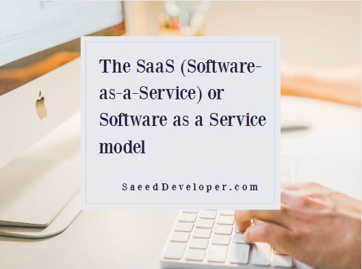 The SaaS (Software-as-a-Service) or Software as a Service model