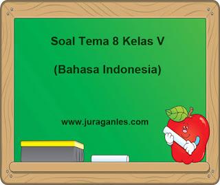 Soal Tematik Kelas 5 Tema 8 Bahasa Indonesia dan Kunci Jawaban