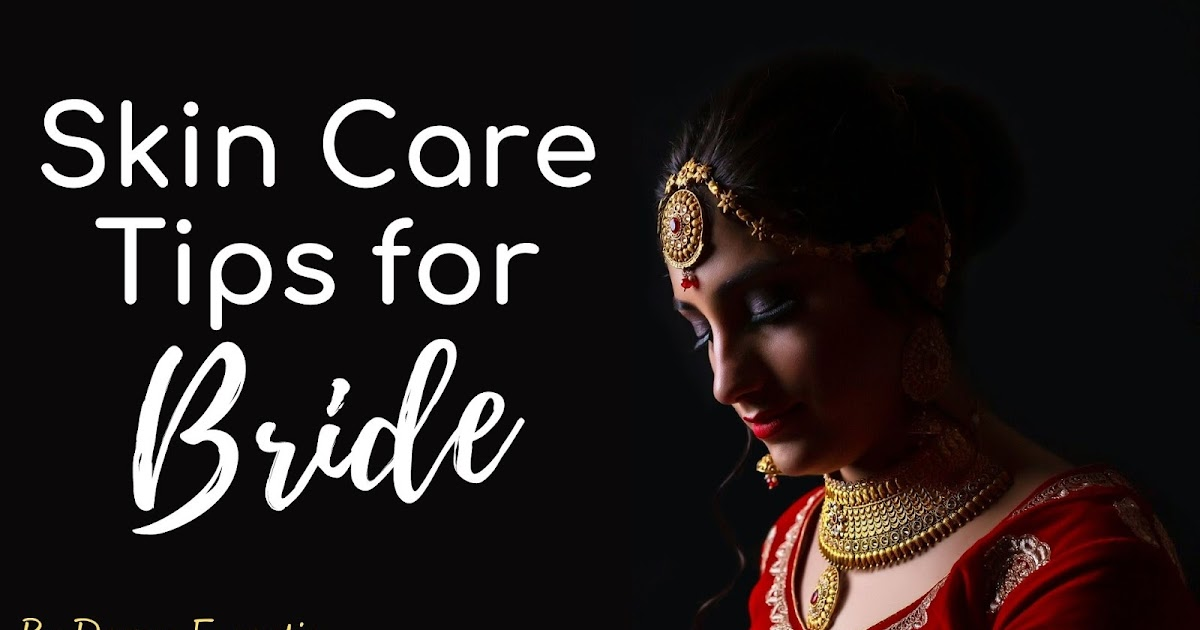 Skin Care Tips for Bride – You Must Know