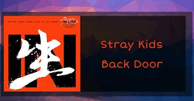 Lirik Lagu Stray Kids [ Back Door ] & Terjemahan Lengkap