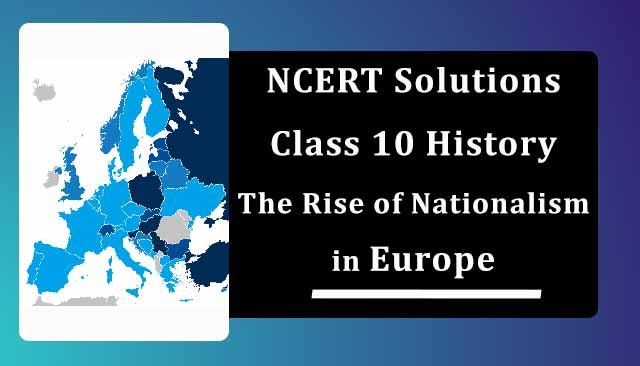 NCERT Solutions for Class 10 History Chapter 1 The Rise of Nationalism in Europe
