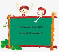 Download Kumpulan Soal UTS Kelas 4 Semester 2 Lengkap