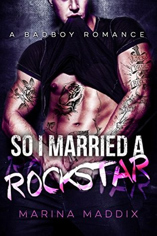 So I Married A Rockstar : A Bad Boy Romance