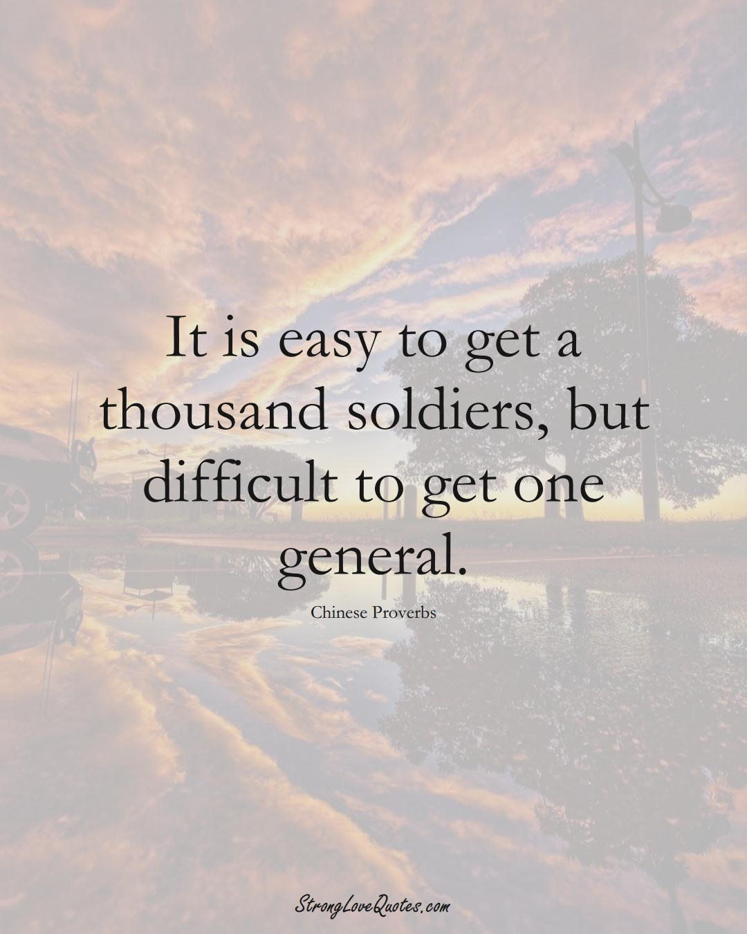 It is easy to get a thousand soldiers, but difficult to get one general. (Chinese Sayings);  #AsianSayings