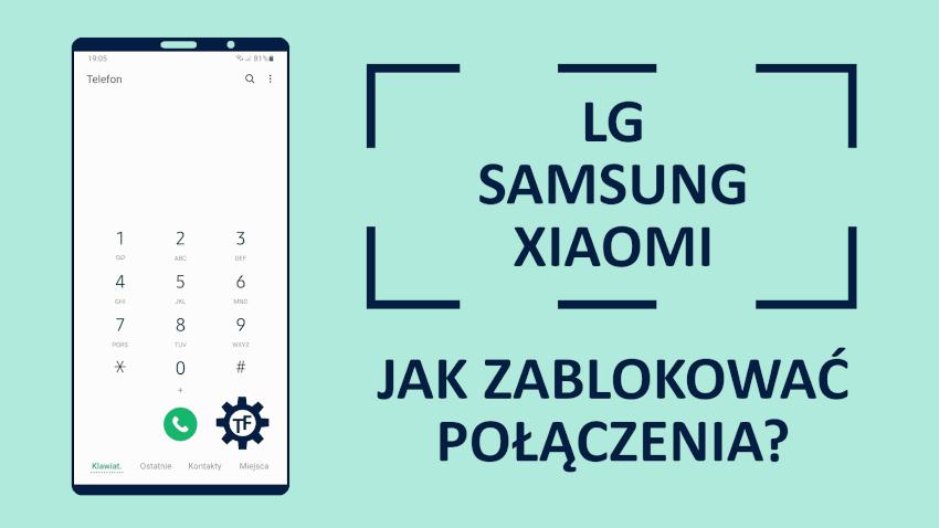 Jak zablokować połączenia na telefonach LG, Samsunga, Xiaomi?
