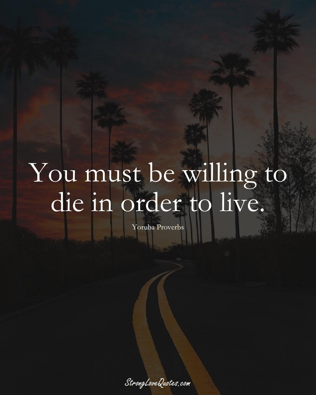 You must be willing to die in order to live. (Yoruba Sayings);  #aVarietyofCulturesSayings