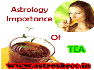 why to use tea in life as per astrology