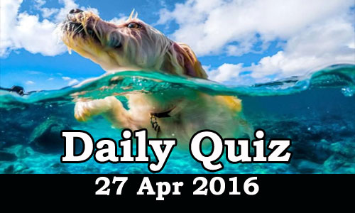 Daily Current Affairs Quiz - 27 Apr 2016