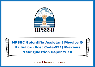 HPSSC Scientific Assistant Physics & Ballistics (Post Code-591) Previous Year  Question Paper 2018