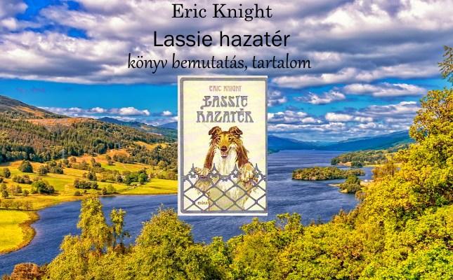 Eric Knight Lassie hazatér könyv bemutatás, tartalom