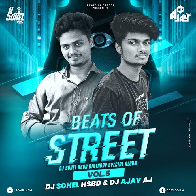 (DJ SOHEL HSBD BIRTHDAY SPECIAL) BEATS OF STREET VOL.5-DJ AJAY AJ DJ SOHEL HSBD