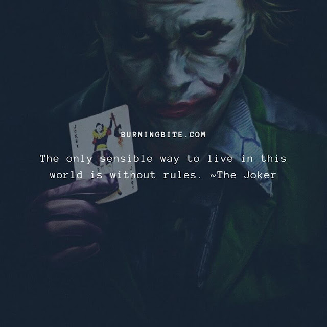 The only sensible way to live in this world is without rules. ~The Joker (Heath Ledger)