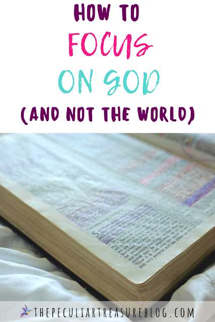 How to Focus on God and Not the World