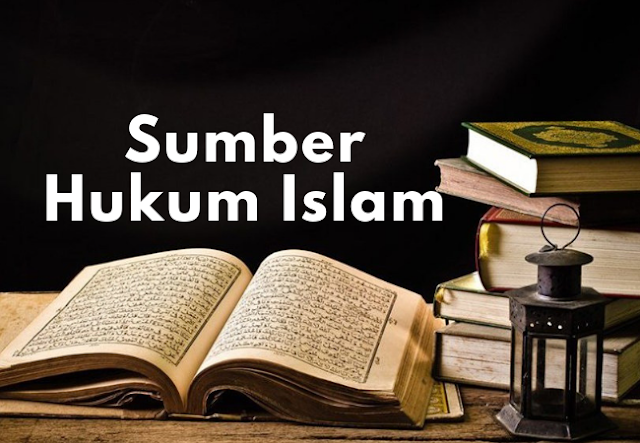 Sumber Hukum Islam, Pengertian, Sifat, Ruang Lingkup Serta Fungsinya