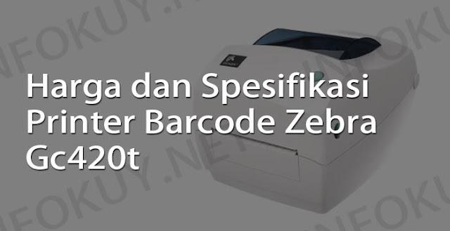 harga dan spesifikasi printer barcode zebra gc420t