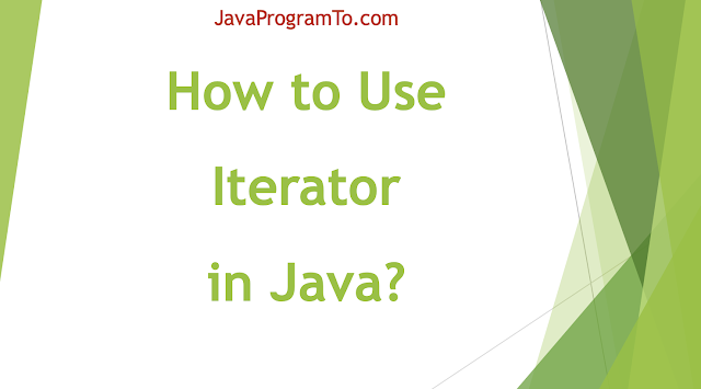 How to Use Iterator in Java? Java 8 Iterator Examples on ArrayList, HashSet, HashMap