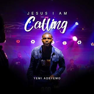 LYRICS: Yemi Adeyemo - Jesus I Am Calling