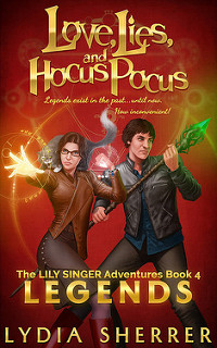 Love, Lies, and Hocus Pocus: Legends by Lydia Sherrer