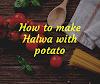 आलू से हलवा कैसे बनाएं, How to make Halwa with potato