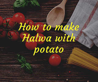 How to make Halwa with potato