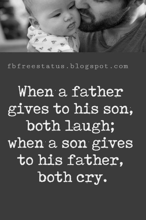 "Inspirational Fathers Day Quotes, ""When a father gives to his son, both laugh; when a son gives to his father, both cry."" - William Shakespeare"
