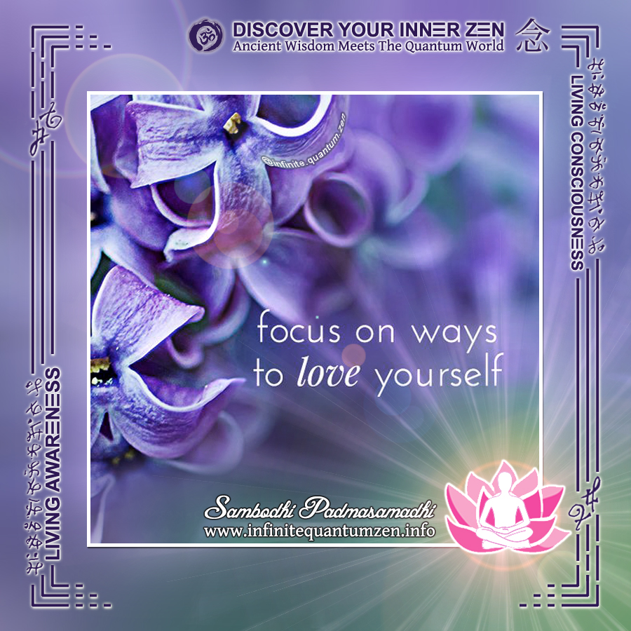 Focus on ways to Love Yourself - Infinite Quantum Zen, Success Life Quotes, Alan Watts Philosophy