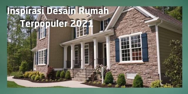 Inspirasi Desain Rumah Terpopuler 2021
