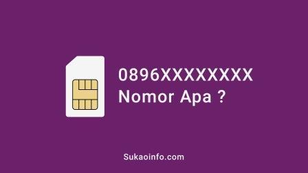 0896 itu nomor operator apa - 0896 nomor daerah mana - 0896 nomor provider apa - 0896 kartu perdana apa - nomor telepon awalan 0896