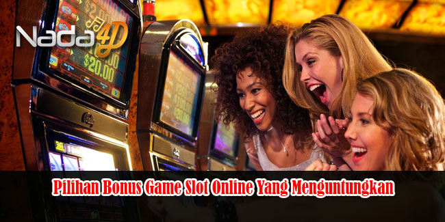 Pilihan Bonus Game Slot Online Yang Menguntungkan
