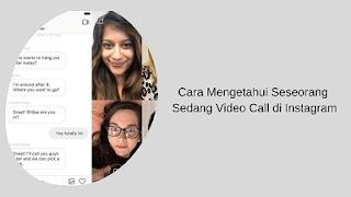 Cara Mengetahui Seseorang Sedang Video Call di Instagram