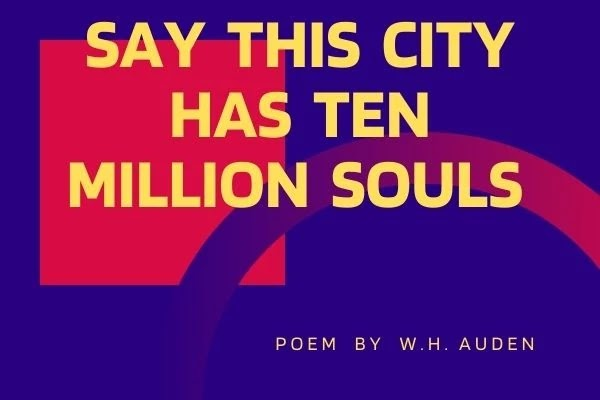 Say This City Has Ten Million Souls by W.H. Auden