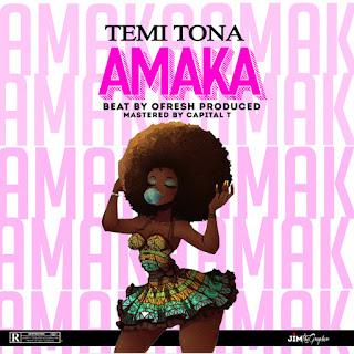Temi Tona - Amaka (Prod. Ofresh)