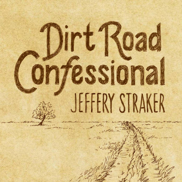 """Dirt Road Confessional"" - New Album by Jeffery Straker"
