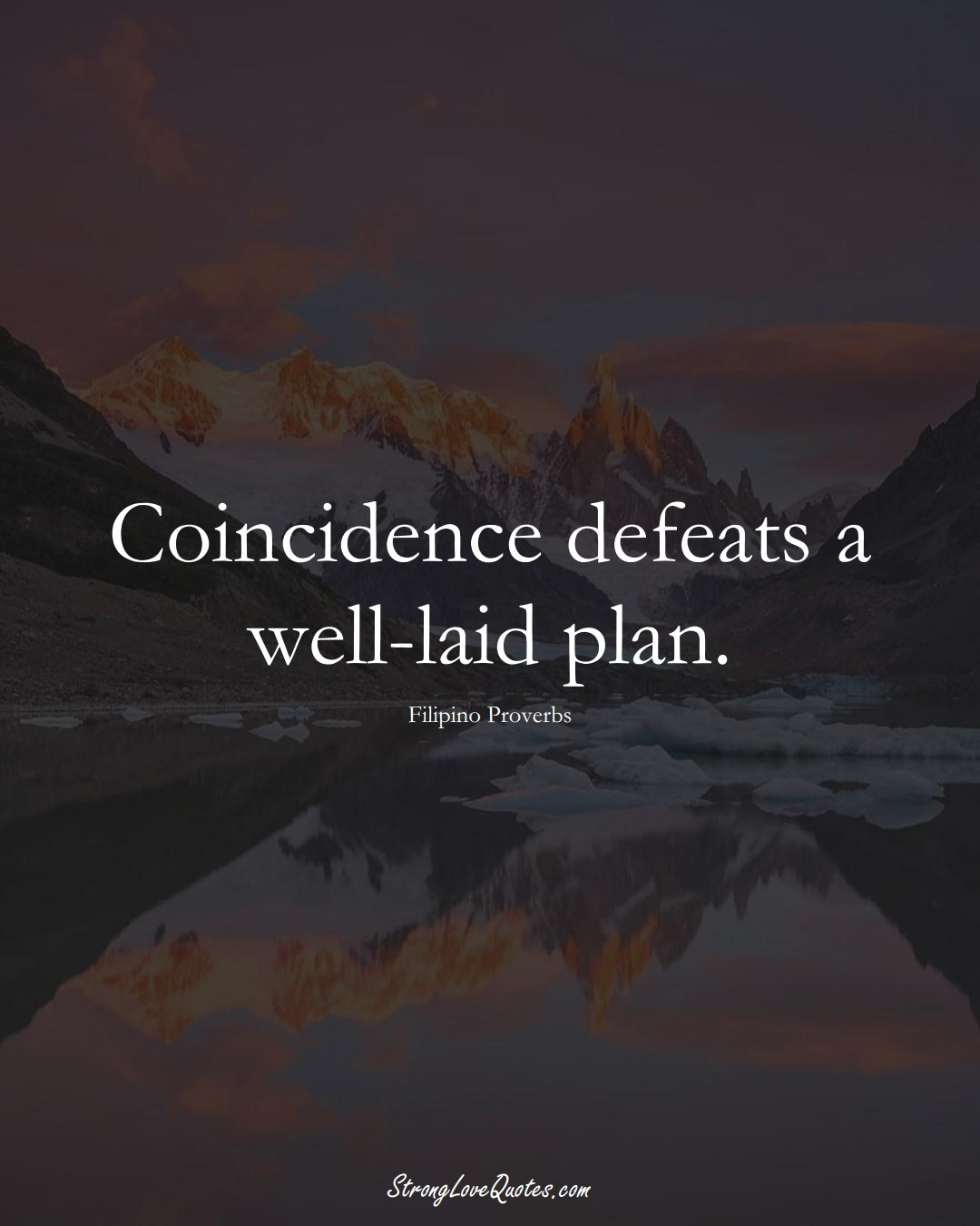 Coincidence defeats a well-laid plan. (Filipino Sayings);  #AsianSayings