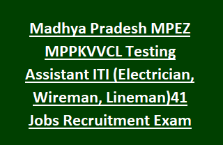 Madhya Pradesh MPEZ MPPKVVCL Testing Assistant ITI (Electrician, Wireman, Lineman)41 Govt Jobs Recruitment Exam 2017