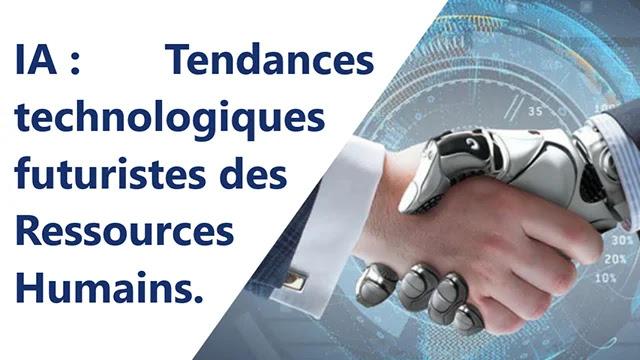 IA : Tendances technologiques futuristes des Ressources Humains.