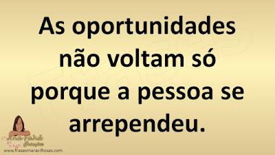 As oportunidades não voltam só porque a pessoa se arrependeu