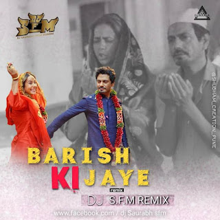 BARISH KI JAYE (REMIX) - DJ S.F.M. REMIX