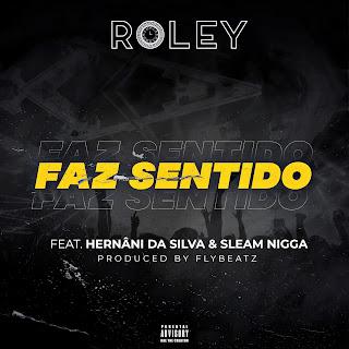 Roley – Faz Sentido (feat. Hernani da Silva & Sleam Nigga) [DOWNLOAD]