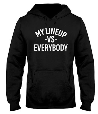 My Lineup vs Everybody Hoodie, My Lineup vs Everybody Sweatshirt, My Lineup vs Everybody T Shirt